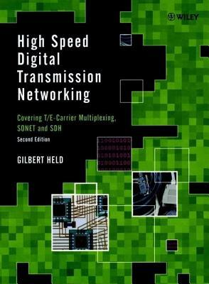 High Speed Digital Transmission Networking: Covering T/E-Carrier Multiplexing, SONET and SDH Gilbert Held
