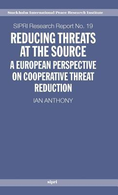 Reducing Threats at the Source: A European Perspective on Cooperative Threat Reduction  by  Ian Anthony