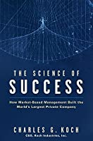 Science of Success: How Market-Based Management Built the World's Largest Private Company
