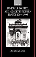Funerals, Politics, and Memory in Modern France, 1789-1996