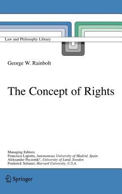 Concept of Rights, The. Law and Philosophy Library, Volume 73.  by  George W Rainbolt