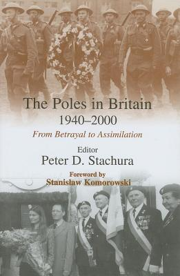 Poles in Britain 1940-2000: From Betrayal to Assimilation  by  Peter D. Stachura