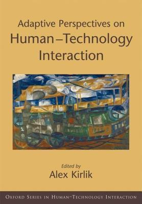 Adaptive Perspectives on Human-Technology Interaction: Methods and Models for Cognitive Engineering and Human-Computer Interaction. Series in Human-Te  by  Alex Kirlik