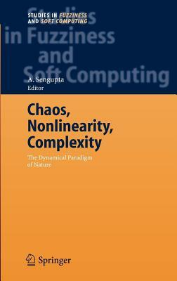 Chaos, Nonlinearity, Complexity: The Dynamical Paradigm of Nature. Studies in Fuzziness and Soft Computing, Volume 206. A. Sengupta