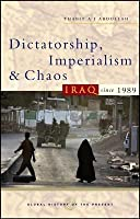 Dictatorship, Imperialism and Chaos: Iraq Since 1989. Global History of the Present.