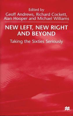 New Left, New Right and Beyond: Taking the Sixties Seriously  by  Geoff Andrews