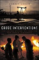Crude Interventions: The United States, Oil and the New World (Dis)Order
