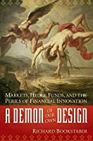 Demon of Our Own Design: Markets, Hedge Funds, and the Perils of Financial Innovation