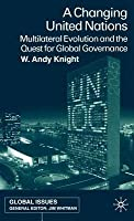 Changing United Nations: Multilateral Evolution and the Quest for Global Governance