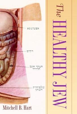 Healthy Jew, The: The Symbiosis of Judaism and Modern Medicine.  by  Mitchell B. Hart