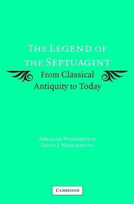 Legend of the Septuagint, The: From Classical Antiquity to Today  by  Abraham Wasserstein