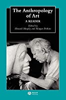 Anthropology of Art: A Reader. Blackwell Anthologies in Social and Cultural Anthropology.