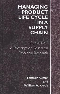 Managing Product Life Cycle in a Supply Chain: Context: A Prescription Based on Empirical Research Sameer Kumar