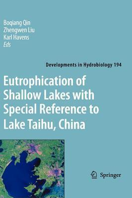 Eutrophication of Shallow Lakes with Special Reference to Lake Taihu, China. Developments in Hydrobiology, Volume 194  by  B. Qin
