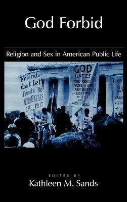 God Forbid: Religion and Sex in American Public Life. Religion in America Series  by  Kathleen Mullen Sands