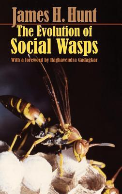 The Evolution of Social Wasps  by  James H Hunt