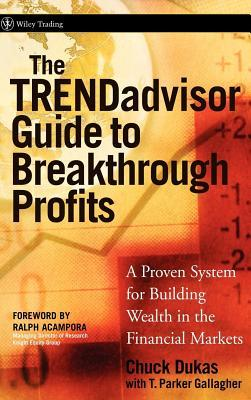 The Trendadvisor Guide to Breakthrough Profits: A Proven System for Building Wealth in the Financial Markets  by  Chuck Dukas
