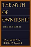 Myth of Ownership: Taxes and Justice