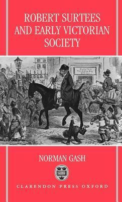 Robert Surtees and Early Victorian Society  by  Norman Gash