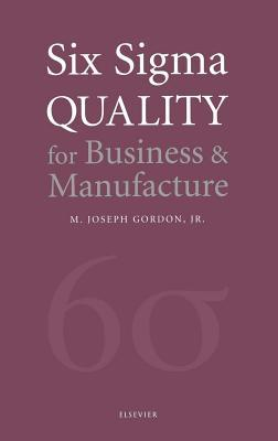 Six SIGMA Quality for Business and Manufacture M. Joseph Gordon Jr.