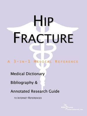 Hip Fracture: A Medical Dictionary, Bibliography, and Annotated Research Guide to Internet References  by  Philip M. Parker