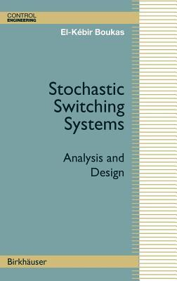 Stochastic Switching Systems: Analysis and Design El-Kébir Boukas