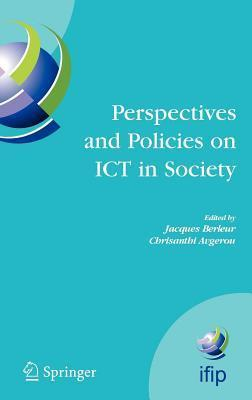 Perspectives and Policies on Ict in Society: An Ifip Tc9 (Computers and Society) Handbook J Berleur