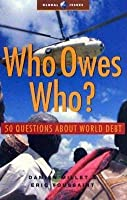 Who Owes Who? 50 Questions about World Debt. the Global Issues Series.