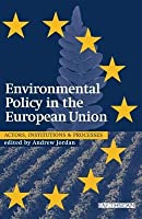 Environmental Policy in the European Union: Actors, Institutions and Processes; 2nd Edition (Revised)
