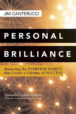 Personal Brilliance: Mastering the Everyday Habits That Create a Lifetime of Success Jim Canterucci