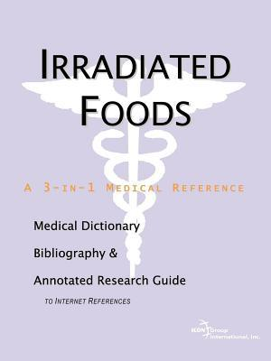 Irradiated Foods: A Medical Dictionary, Bibliography, and Annotated Research Guide to Internet References  by  Philip M. Parker