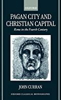 Pagan City and Christian Capital: Rome in the Fourth Century. Oxford Classical Monographs