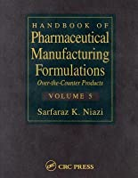 Handbook of Pharmaceutical Manufacturing Formulations: Volume 5, Over-The-Counter Products