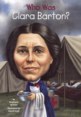 Who Was Clara Barton? Stephanie Spinner