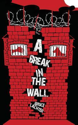 A Break in the Wall  by  Bruce D. Lachter