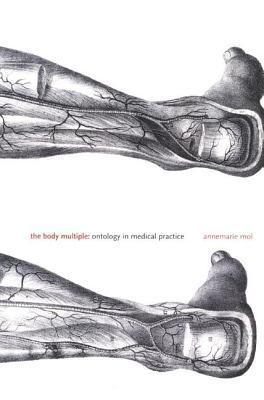 Body Multiple: Ontology in Medical Practice  by  Annemarie Mol