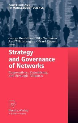 Strategy and Governance of Networks: Cooperatives, Franchising, and Strategic Alliances George Hendrikse