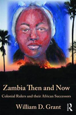 Zambia Then and Now  by  William D. Grant