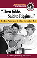 Then Gibbs Said to Riggins. . .: The Best Washington Redskins Stories Ever Told