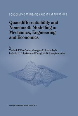 Quasidifferentiability and Nonsmooth Modelling in Mechanics, Engineering and Economics  by  V.F. Demyanov