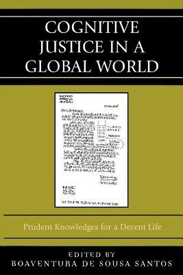 Cognitive Justice in a Global World: Prudent Knowledges for a Decent Life  by  Boaventura de Sousa Santos