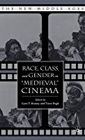 """Race, Class, and Gender in """"Medieval"""" Cinema"""