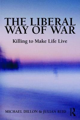 Liberal Way of War: The Martial Face of Global Biopolitics. Global Horizons Series.  by  Michael Dillon