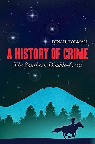 A History of Crime: The Southern Double-Cross  by  Dinah Holman