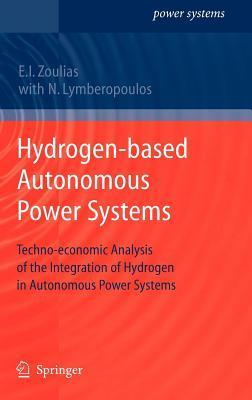 Hydrogen-Based Autonomous Power Systems: Techno-Economic Analysis of the Integration of Hydrogen in Autonomous Power Systems  by  Emmanuel I Zoulias