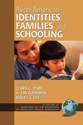 Asian American Identities, Families, and Schooling. Research on the Education of Asian and Pacific Americans. Clara C. Park