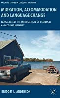 Migration, Accommodation and Language Change: Language at the Intersection of Regional and Ethnic Identity