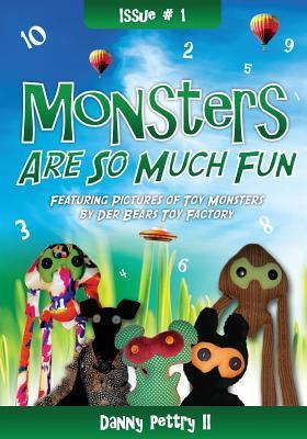 Monsters Are So Much Fun.  by  Danny Pettry II