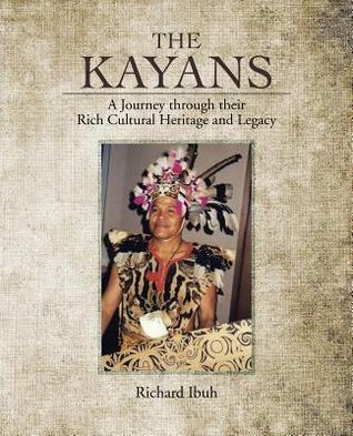 The Kayans: A Journey Through Their Rich Cultural Heritage and Legacy  by  Richard Ibuh