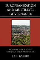 Europeanization and Multilevel Governance: Cohesion Policy in the European Union and Britain